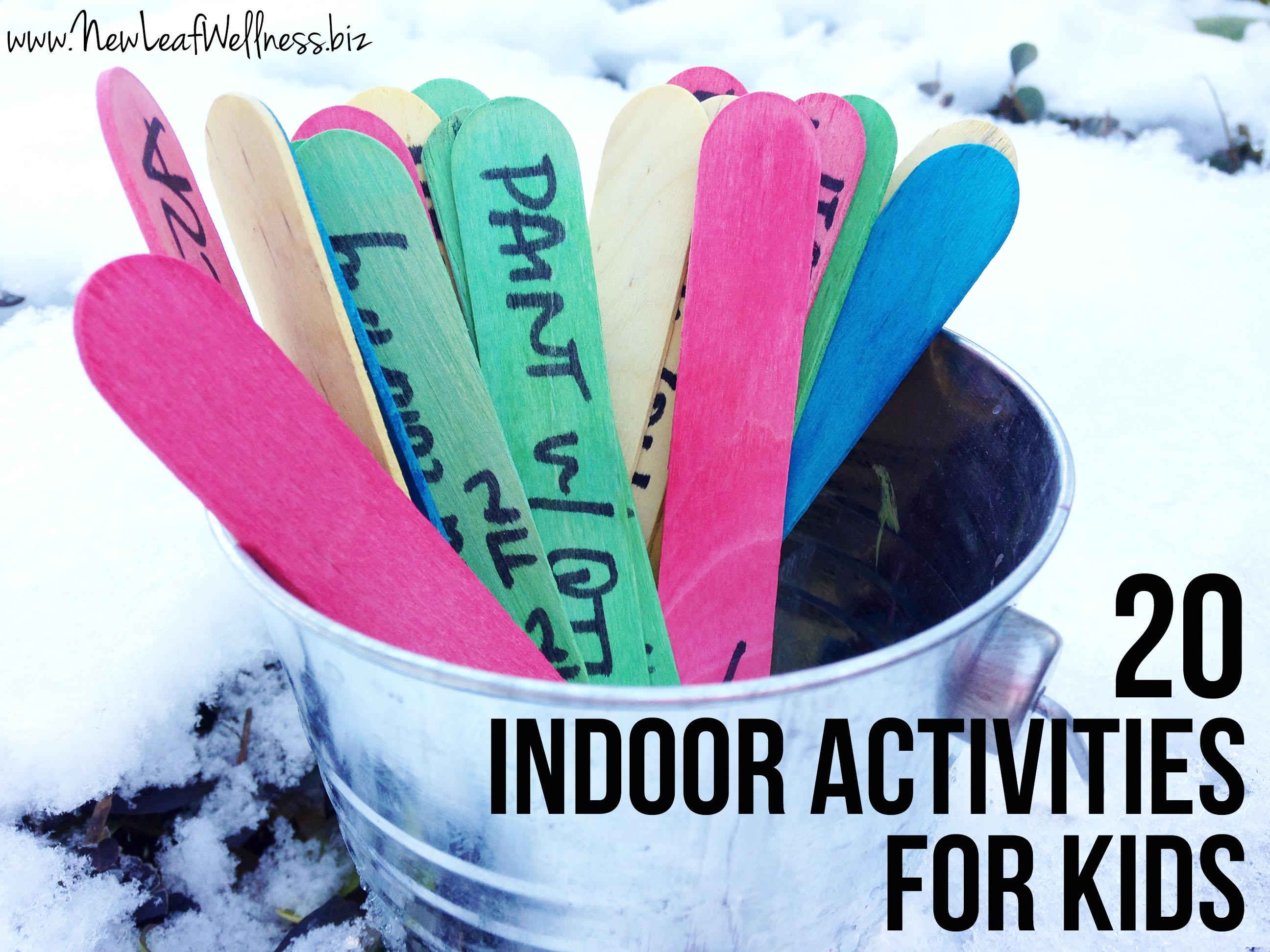 Twenty indoor activities for kids new leaf wellness for Indoor crafts for kids