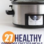 27 Healthy Crockpot Freezer Recipes You Can Cook For $7 Or Less
