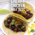 Crockpot Cherry Chicken Mole Tacos