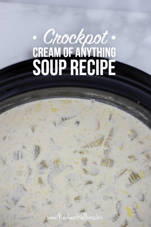 "Healthy Homemade ""Cream of Anything"" Soup Recipe (Crockpot Version)"